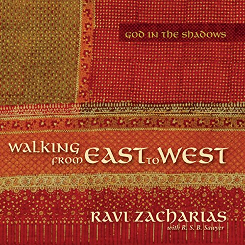 Walking from East to West     God in the Shadows              By:                                                                                                                                 Ravi Zacharias                               Narrated by:                                                                                                                                 Simon Vance                      Length: 8 hrs and 5 mins     16 ratings     Overall 4.7