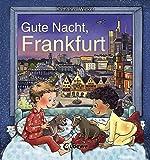 Gute Nacht, Frankfurt: Zum Einschlafen ab 18 Monate - Bilderbuch, Pappbilderbuch, Erinnerungsbuch, Geschenkbuch, Reisegeschenke (Gute Nacht, Lieblingsstadt)