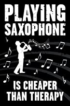 Playing Saxophone Is Cheaper Than Therapy: Funny Journal For Musicians - Music Lovers and Writers - Blank Lined Notebook To Write In For Saxophone ... Saxophone Is Cheaper Than Therapy Series)