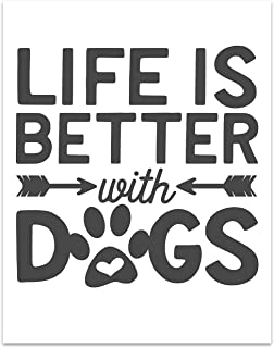 LIfe Is Better With Dogs - Dog Wall Art - 11 x 14 Unframed Print -Great Dog Lover Gift