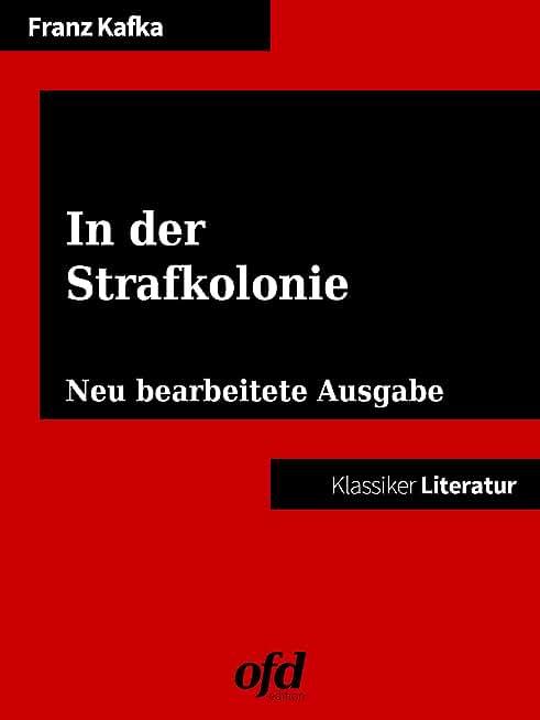 In der Strafkolonie: Neu bearbeitete Ausgabe (Klassiker der ofd edition) (German Edition)