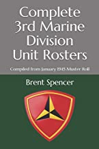 Complete 3rd Marine Division Unit Rosters: Compiled from January 1945 Muster Roll (USMC WWII Unit Rosters)