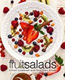 Fruit Salads: A Fruit Cookbook with Only Fruit Salads (2nd Edition)