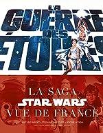 La guerre des étoiles, la saga Star Wars vue de France de Faucourt Stéphane