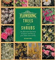 Flowering Trees and Shrubs: An Illustrated Directory of Species and How to Grow Them Successfully 0812059700 Book Cover