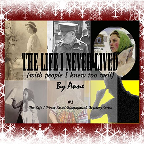 The Life I Never Lived - with People I Knew too Well: By Anne audiobook cover art