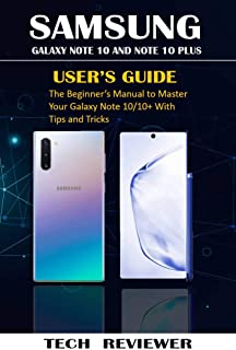 SAMSUNG GALAXY NOTE 10 AND NOTE 10 PLUS USER'S GUIDE: The Beginner's Manual to Master Your Galaxy Note 10/10+ with Tips and Tricks