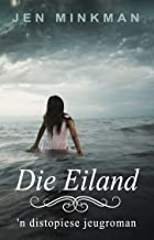 Die Eiland: 'n distopiese jeugroman (Eilandserie Book 1) (Afrikaans Edition)