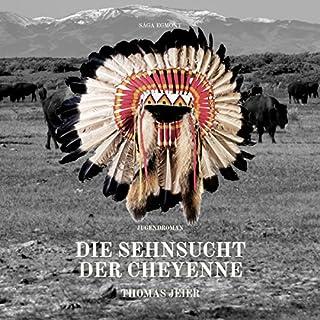 Die Sehnsucht der Cheyenne                   Autor:                                                                                                                                 Thomas Jeier                               Sprecher:                                                                                                                                 Sanne Schnapp                      Spieldauer: 8 Std. und 35 Min.     4 Bewertungen     Gesamt 4,8