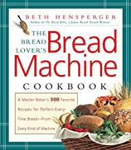 Bread Lover's Bread Machine Cookbook:A Master Baker's 300 Favorite Recipes for Perfect-Every-Time Bread-From Every Kind of Machine