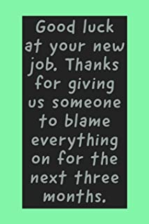 Good Luck At Your New Job: Funny Sarcastic Humor For Employees Leaving - Lined Journal Notepad
