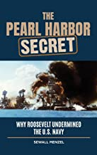 The Pearl Harbor Secret: Why Roosevelt Undermined the U.S. Navy