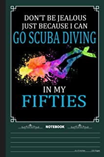 Just Because I Can Go Scuba Diving In My Fifties Notebook: A Notebook, Journal Or Diary For Suba Diving Lover - 6 x 9 inch...