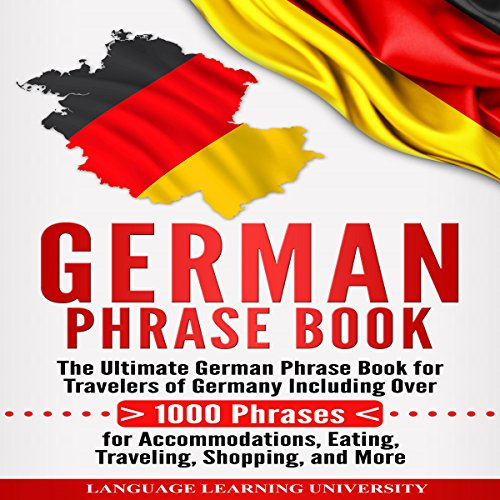 German Phrase Book     The Ultimate German Phrase Book for Travelers of Germany, Including Over 1,000 Phrases for Accommodations, Eating, Traveling, Shopping, and More              By:                                                                                                                                 Language Learning University                               Narrated by:                                                                                                                                 Kai Powalla                      Length: 3 hrs and 7 mins     19 ratings     Overall 5.0