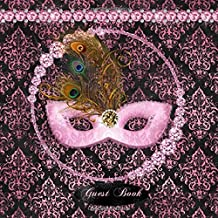 Guest Book: Masquerade Party Guestbook, Pink and Black Modern Decorated Interior Pages, Guests Sign in, Gift Log Tracker and Guest List for Names, ... Book for Masked Ball, Birthday Party, Wedding
