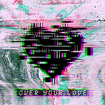 Over Your Love