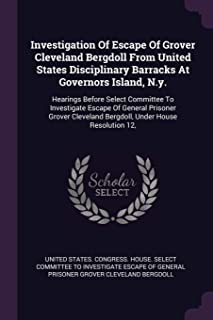 Investigation Of Escape Of Grover Cleveland Bergdoll From United States Disciplinary Barracks At Governors Island, N.y.: H...