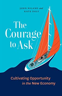 The Courage to Ask: Cultivating Opportunity in the New Economy