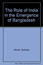 The Role of India in the Emergence of Bangladesh