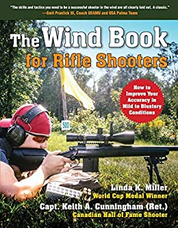 The Wind Book for Rifle Shooters: How to Improve Your Accuracy in Mild to Blustery Conditions by [Linda K. Miller, Keith A. Cunningham]