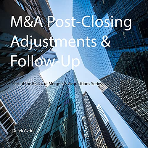 M&A Post-Closing Adjustments & Follow-Up: Part of the Basics of Mergers & Acquisitions Series