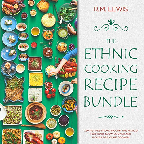 The Ethnic Cooking Recipe Bundle: 150 Recipes From Around the World for your Slow Cooker and Power Pressure Cooker! audiobook cover art
