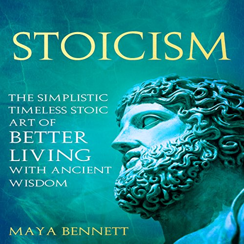 Stoicism: The Simplistic Timeless Stoic Art of Better Living with Ancient Wisdom audiobook cover art