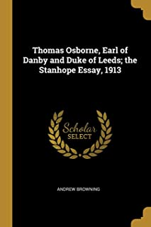 Thomas Osborne, Earl of Danby and Duke of Leeds; the Stanhope Essay, 1913