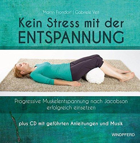 Kein Stress mit der Entspannung: Progressive Muskelentspannung nach Jacobson erfolgreich einsetzen - plus CD mit geführten Anleitungen und Musik