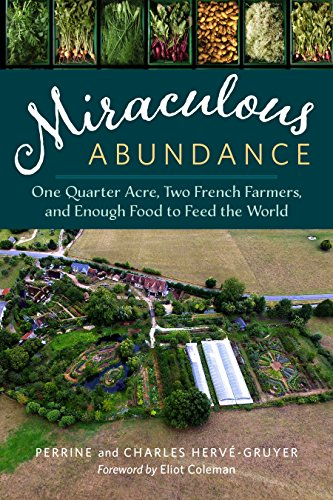 Miraculous Abundance: One Quarter Acre, Two French Farmers, and Enough Food to Feed the World by [Perrine Hervé-Gruyer, Charles Hervé-Gruyer, Eliot Coleman]