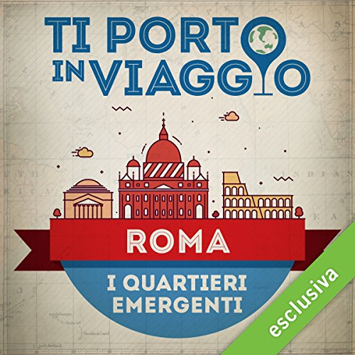 Ti porto in viaggio: Roma. I quartieri emergenti audiobook cover art