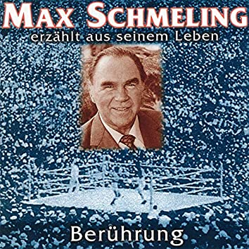 Berührung - Max Schmeling erzählt aus seinem Leben