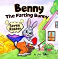 Benny The Farting Bunny Saves Easter: Funny Rhyming Read Aloud Illustrated Story Book For Kids - Easter Basket Stuffer Gift For Boys And Girls (Fartastic Tales 2)