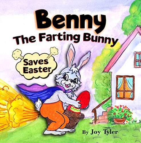 Benny The Farting Bunny Saves Easter: Funny Rhyming Read Aloud Illustrated Story Book For Kids – Easter Basket Stuffer Gift For Boys And Girls (Fartastic Tales 2)