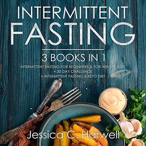 Intermittent Fasting: 3 Books in 1 - Intermittent Fasting for Beginners & Weight Loss + 30 Day Challenge + Intermittent Fasting & Keto Diet audiobook cover art