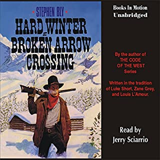 Hard Winter at Broken Arrow Crossing     The Legend of Stuart Brannon #1              By:                                                                                                                                 Stephen Bly                               Narrated by:                                                                                                                                 Jerry Sciarrio                      Length: 5 hrs and 27 mins     24 ratings     Overall 4.5