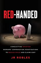 Red-Handed: Conducting Smarter Workers' Compensation Investigations to Reduce Fraud and Claims Cost