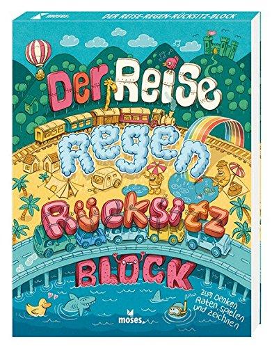 Der Reise-Regen-Rücksitz-Block: zum Denken, Raten, Spielen und Zeichnen