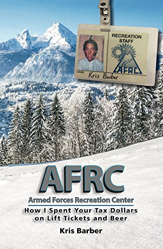 AFRC: Armed Forces Recreation Center: How I Spent Your Tax Dollars on Lift Tickets and Beer (AFRC Series Book 1) (English Edition)