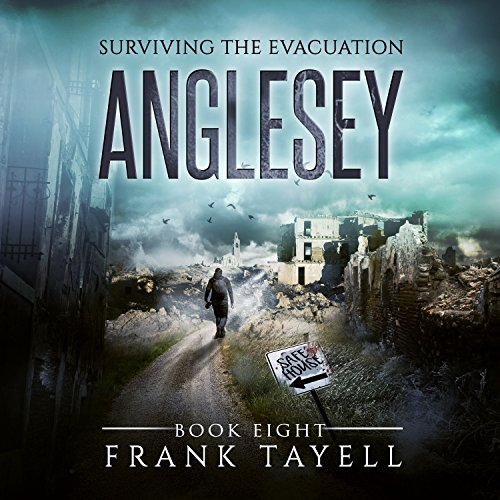 Anglesey     Surviving the Evacuation, Book 8              By:                                                                                                                                 Frank Tayell                               Narrated by:                                                                                                                                 Tim Bruce                      Length: 9 hrs and 16 mins     75 ratings     Overall 4.7