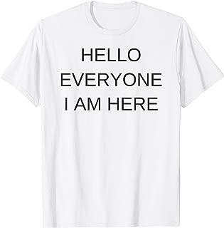 Hello Everyone I Am Here Shirt Goodbye Friends I Am Gone