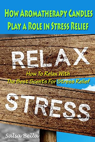 How Aromatherapy Candles Play a Role in Stress Relief : How To Relax With The Best Scents For Stress Relief