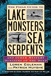 Image: Field Guide to Lake Monsters, Sea Serpents, and Other Mystery Denizens of the Deep, by Loren Coleman (Author). Publisher: TarcherPerigee (October 27, 2003)