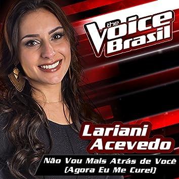 Não Vou Mais Atrás De Você (Agora Eu Me Curei) (The Voice Brasil 2016)