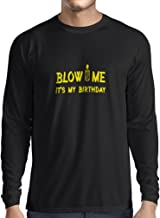 Long Sleeve t Shirt Men Blow Me It's My Birthday - Funny for Men