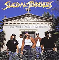 How Will I Laugh by SUICIDAL TENDENCIES (1988-07-28)