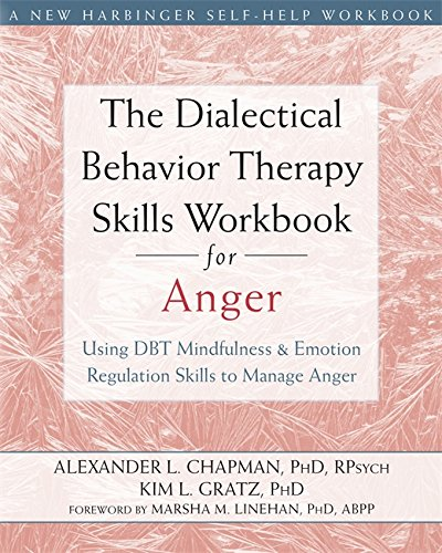 Dialectical Behavior Therapy Skills Workbook for Anger: Using DBT Mindfulness and Emotion Regulation