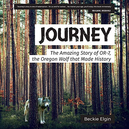 Journey: The Amazing Story of OR-7, the Oregon Wolf that Made History