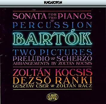 Bartok: Sonata for 2 Pianos and Percussion / 2 Pictures / Preludio and Scherzo