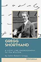 Gregg Shorthand: A Light-Line Phonography for the Million (Annotated): A Shorthand Steno Book to Learn How to Write More Quickly - Practice Pages Included